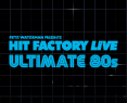 Ultimate 80s: Hit Factory Live