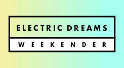 Electric Dreams Weekender